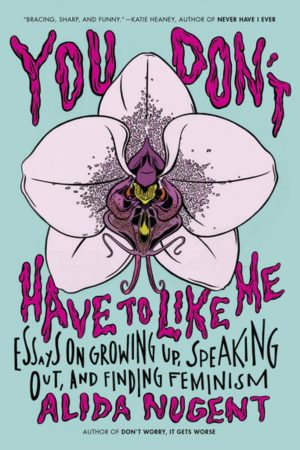 Featured image for You Don't Have To Like Me: Essays on Growing Up, Speaking Out, & Finding Feminism